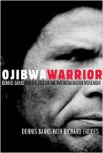 Ojibwa Warrior : Dennis Banks and the Rise of the American Indian Movement